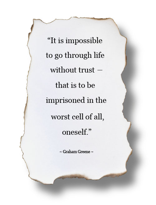 "Image: ""It is impossible to go through life without trust ― that is to be imprisoned in the worst cell of all, oneself."" ~ Graham Greene"