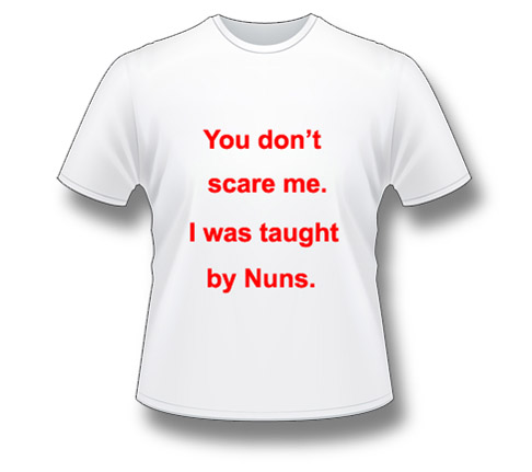 "Image: ""You don't scare me. I was taught by Nuns."""