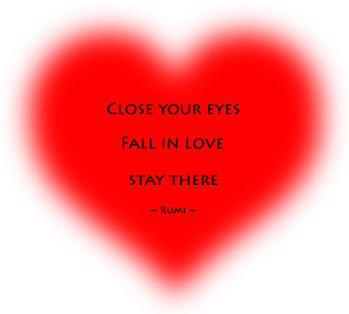"Image: ""Close your eyes. Fall in love. Stay there."" ~ Rumi"