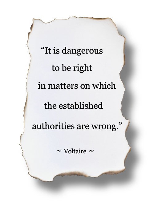 """Image: """"It is dangerous to be right in matters on which the established authorities are wrong."""" ~ Voltaire"""