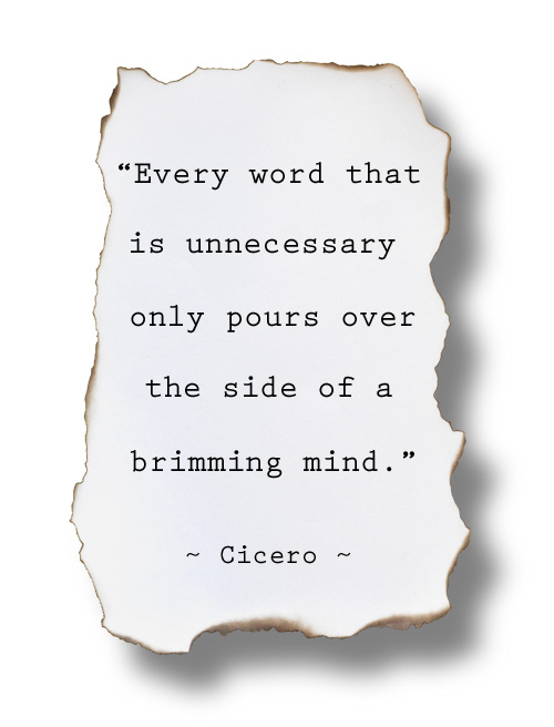 "Image: ""Every word that is unnecessary only pours over the side of a brimming mind."" ~ Cicero"