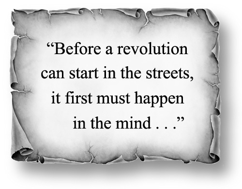 """Image: """"Before a revolution can start in the streets, it first must happen in the mind."""""""